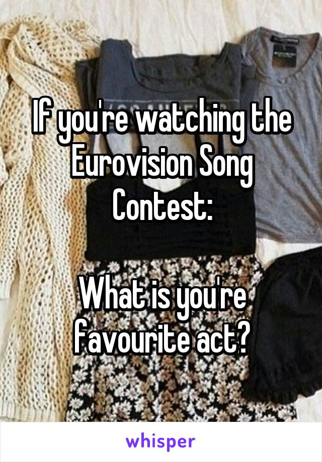 If you're watching the Eurovision Song Contest:  What is you're favourite act?