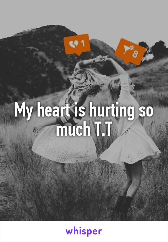 My heart is hurting so much T.T