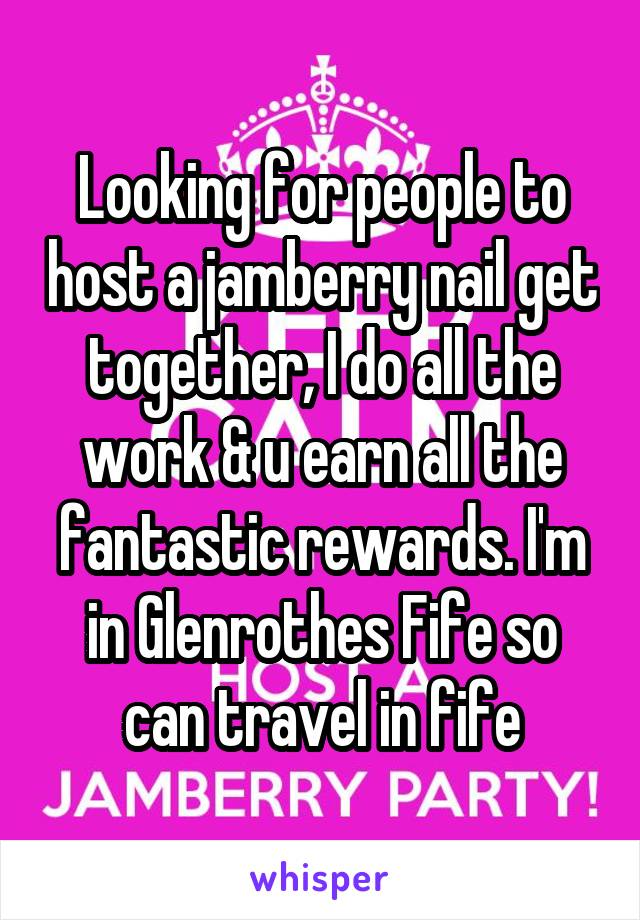 Looking for people to host a jamberry nail get together, I do all the work & u earn all the fantastic rewards. I'm in Glenrothes Fife so can travel in fife