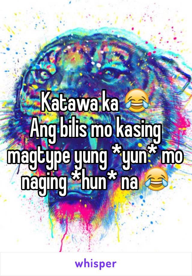 Katawa ka 😂 Ang bilis mo kasing magtype yung *yun* mo naging *hun* na 😂