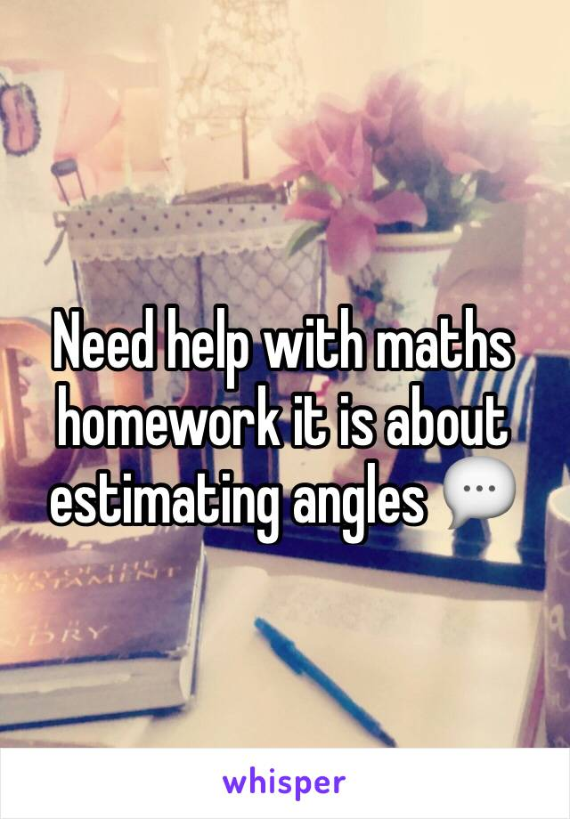 Need help with maths homework it is about estimating angles 💬