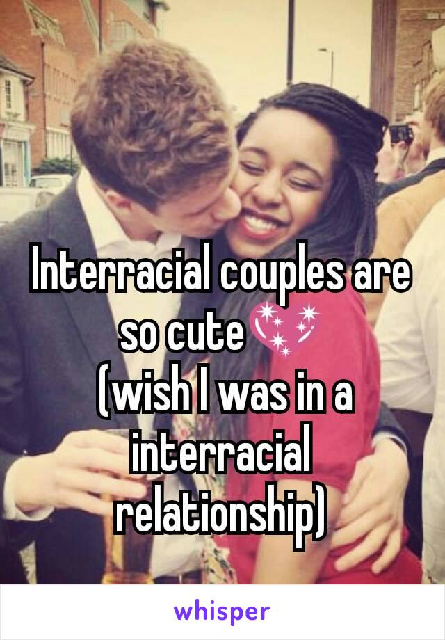 Interracial couples are so cute💖  (wish I was in a interracial relationship)