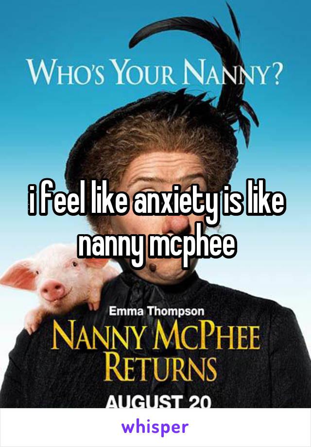 i feel like anxiety is like nanny mcphee