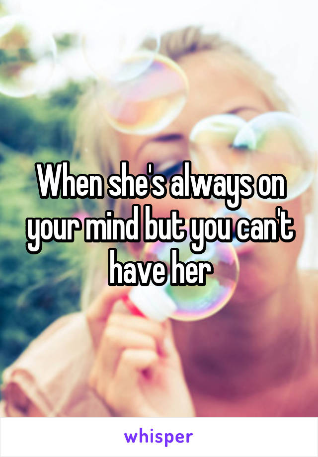 When she's always on your mind but you can't have her