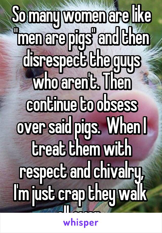 Agree, women who act like pigs have