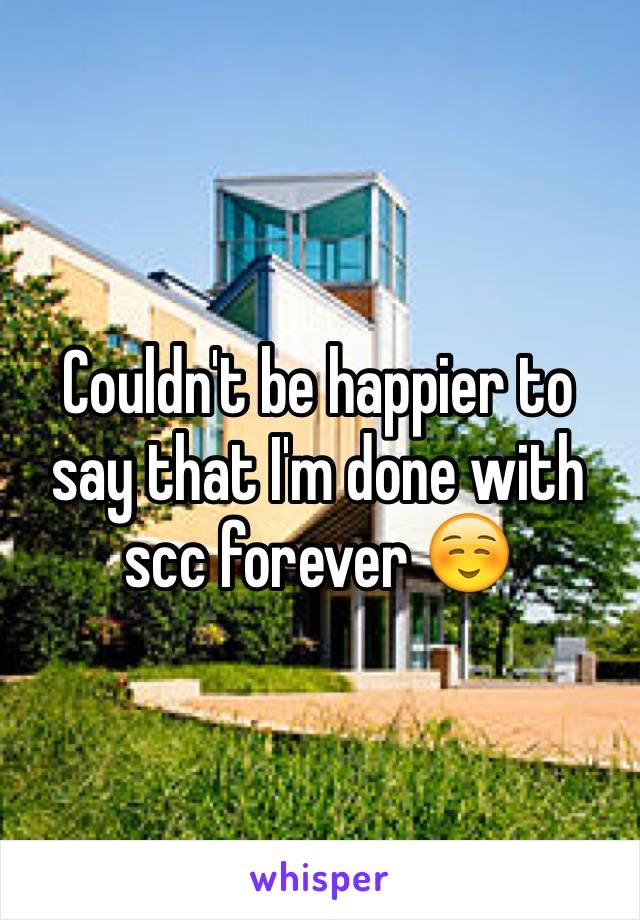 Couldn't be happier to say that I'm done with scc forever ☺️