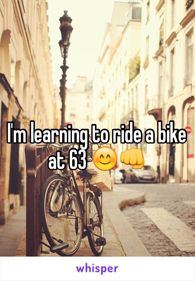 I'm learning to ride a bike at 63 😊👊