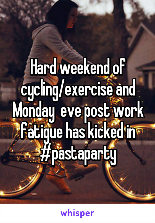 Hard weekend of cycling/exercise and Monday  eve post work fatigue has kicked in #pastaparty