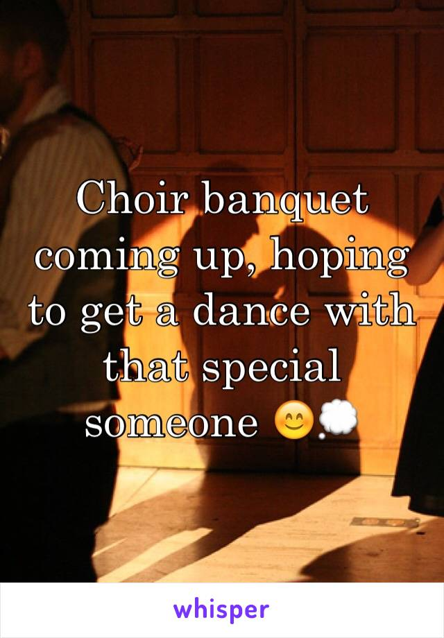 Choir banquet coming up, hoping to get a dance with that special someone 😊💭