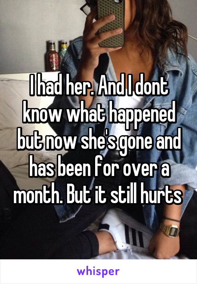 I had her. And I dont know what happened but now she's gone and has been for over a month. But it still hurts