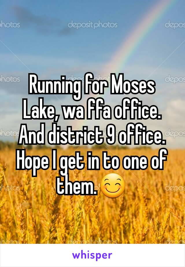 Running for Moses Lake, wa ffa office. And district 9 office. Hope I get in to one of them.😊
