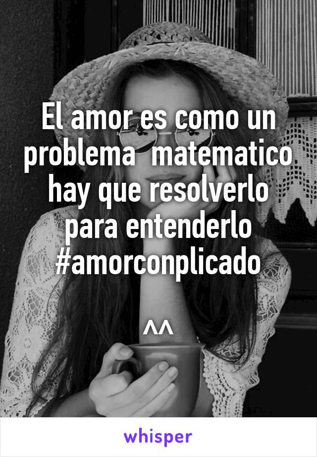 El amor es como un problema  matematico hay que resolverlo para entenderlo #amorconplicado  ^^