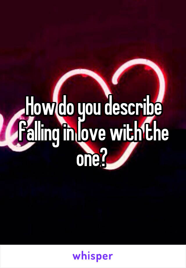 How do you describe falling in love with the one?