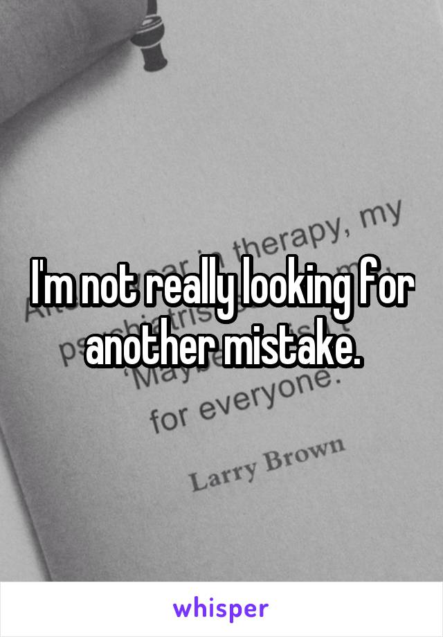I'm not really looking for another mistake.