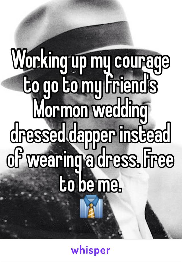 Working up my courage to go to my friend's Mormon wedding dressed dapper instead of wearing a dress. Free to be me.  👔