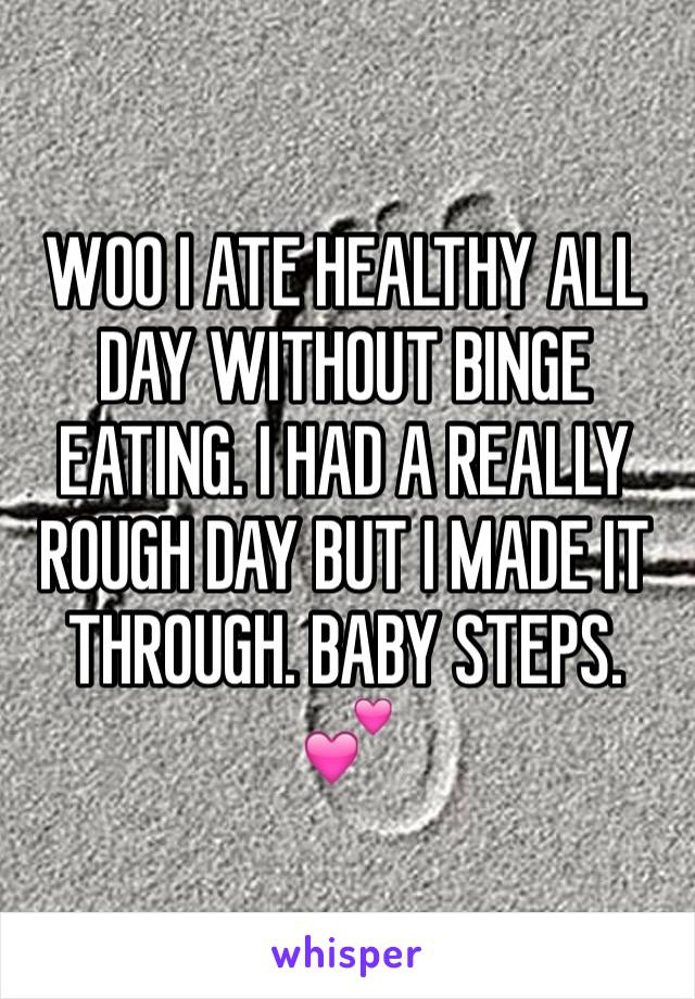 WOO I ATE HEALTHY ALL DAY WITHOUT BINGE EATING. I HAD A REALLY ROUGH DAY BUT I MADE IT THROUGH. BABY STEPS. 💕