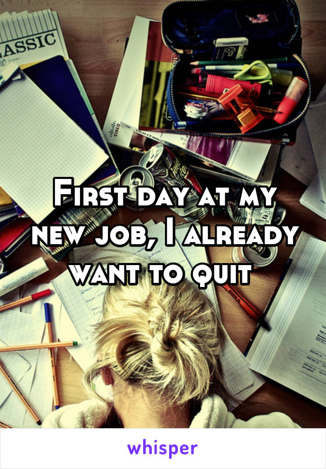 First day at my new job, I already want to quit