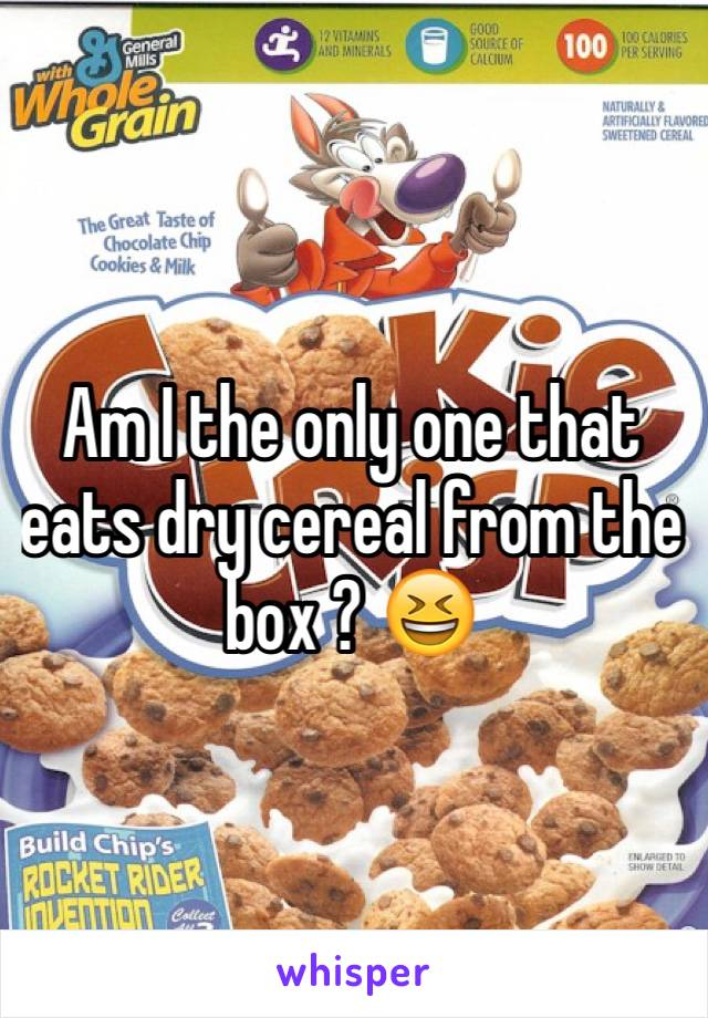 Am I the only one that eats dry cereal from the box ? 😆