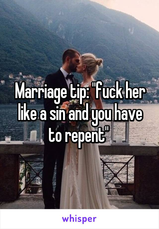 "Marriage tip: ""fuck her like a sin and you have to repent"""