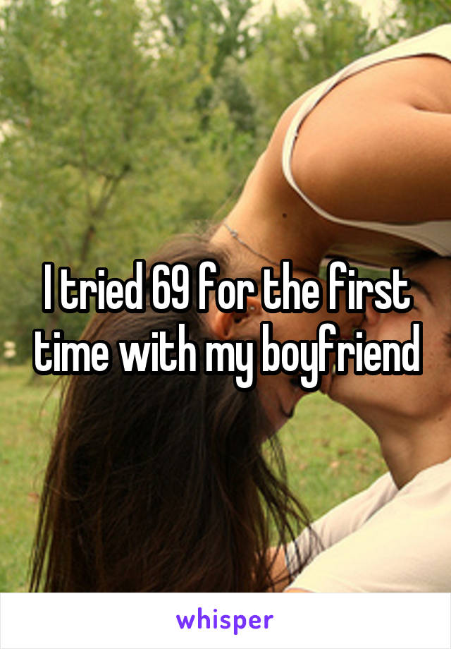 I tried 69 for the first time with my boyfriend