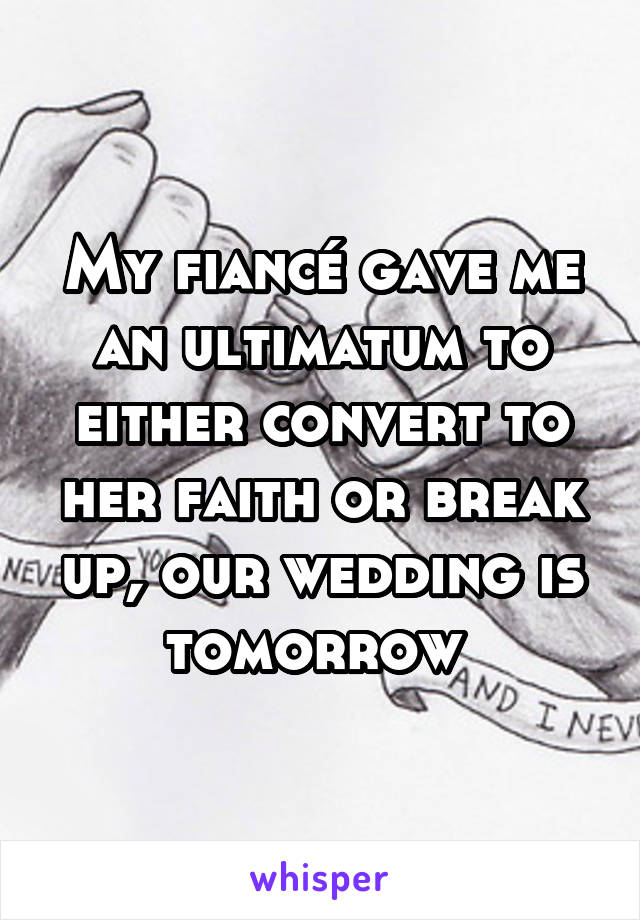 My fiancé gave me an ultimatum to either convert to her faith or break up, our wedding is tomorrow