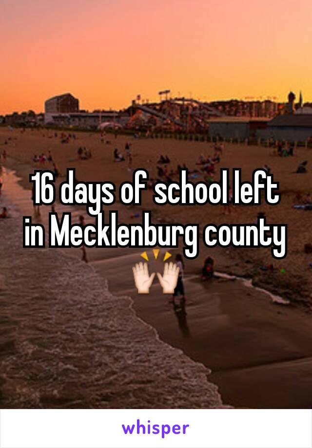 16 days of school left in Mecklenburg county 🙌