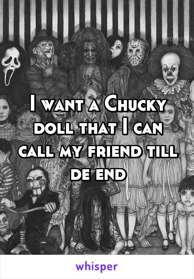 I want a Chucky doll that I can call my friend till de end