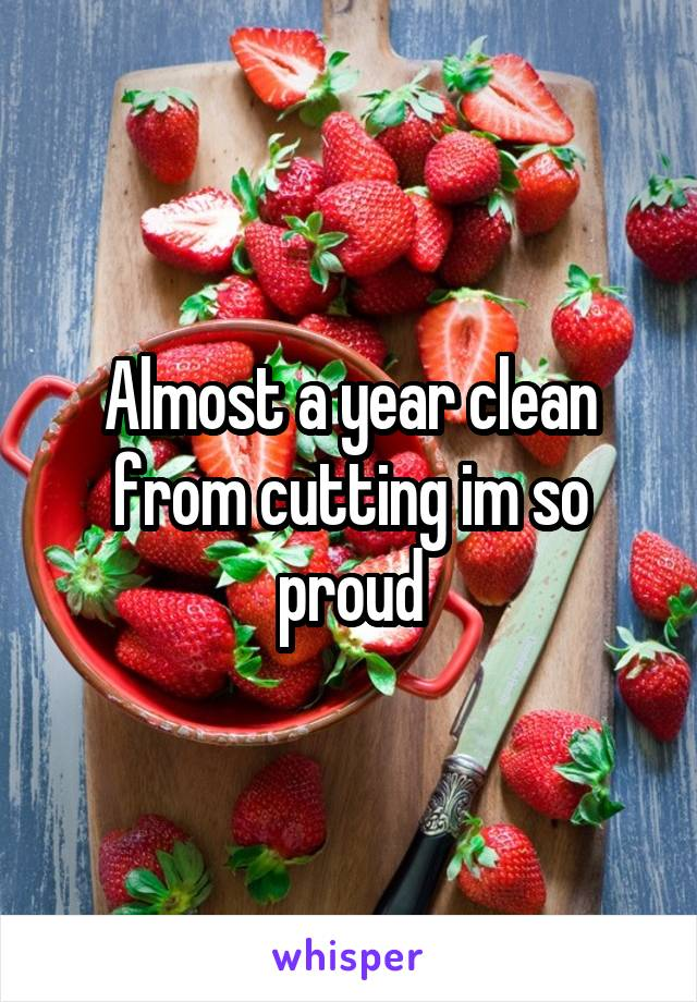 Almost a year clean from cutting im so proud