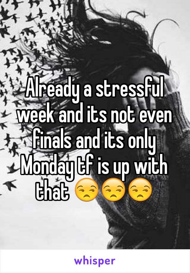 Already a stressful week and its not even finals and its only Monday tf is up with that 😒😒😒
