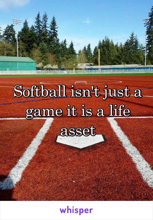 Softball isn't just a game it is a life asset