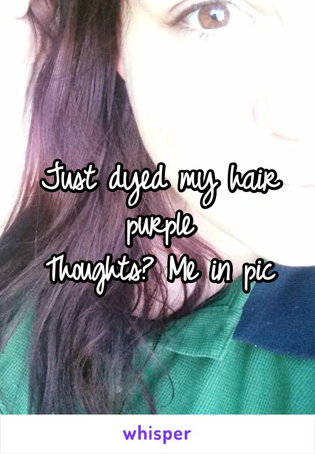 Just dyed my hair purple Thoughts? Me in pic