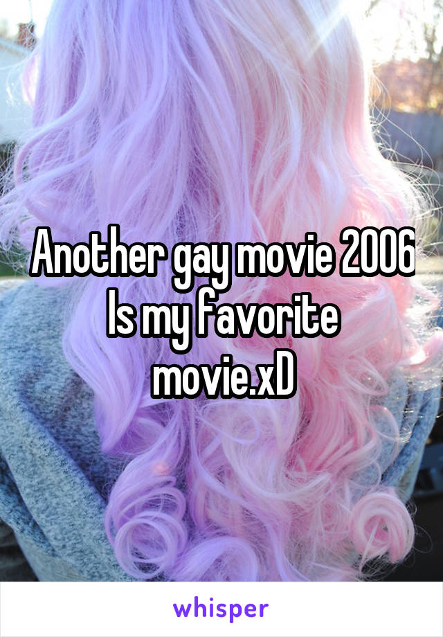Another gay movie 2006 Is my favorite movie.xD