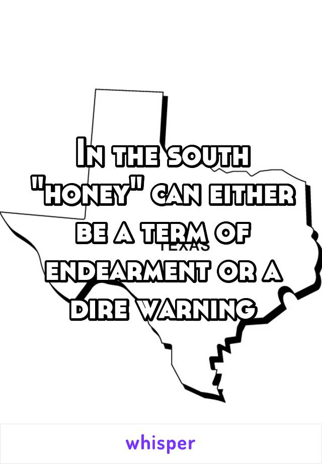 "In the south ""honey"" can either be a term of endearment or a dire warning"
