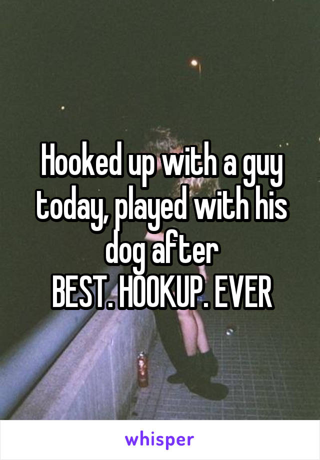 Be his best hookup ever