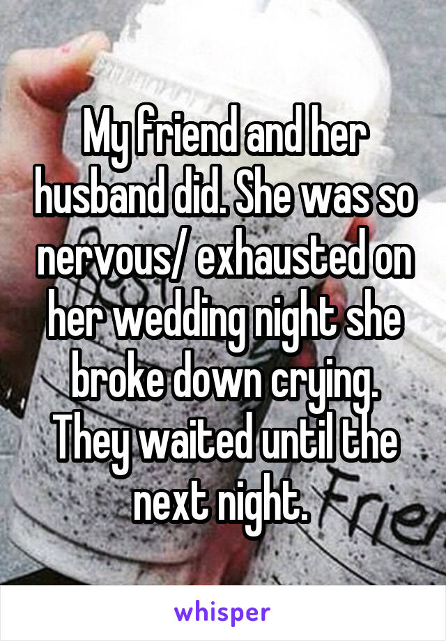 My friend and her husband did. She was so nervous/ exhausted on her wedding night she broke down crying. They waited until the next night.