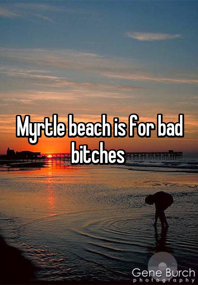 Myrtle beach bitches