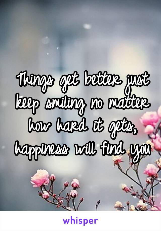 Image result for keep smiling no matter what