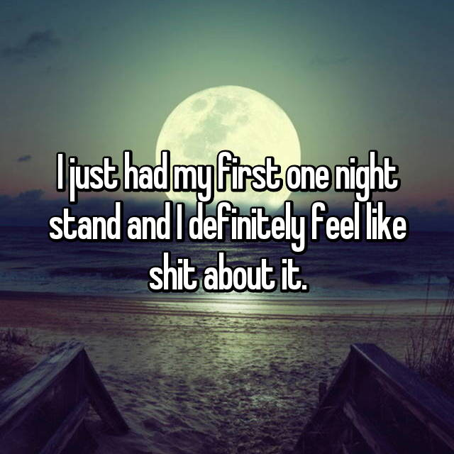 I just had my first one night stand and I definitely feel like shit about it.