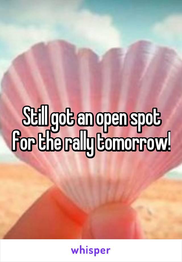 Still got an open spot for the rally tomorrow!