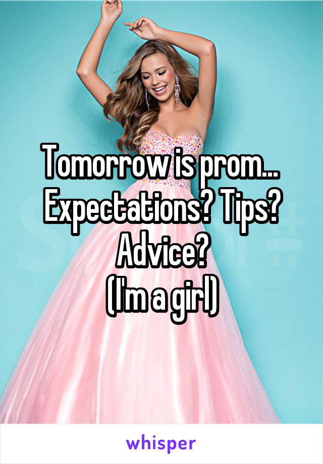 Tomorrow is prom...  Expectations? Tips? Advice? (I'm a girl)