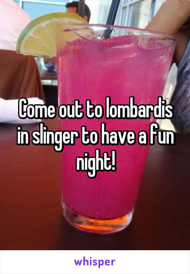 Come out to lombardis in slinger to have a fun night!