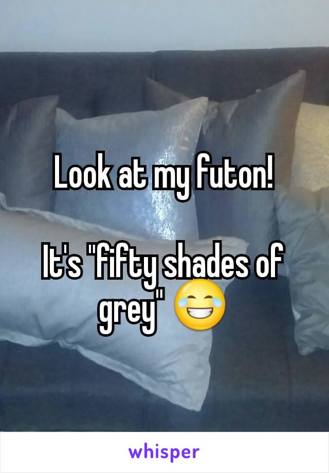 """Look at my futon!  It's """"fifty shades of grey"""" 😂"""