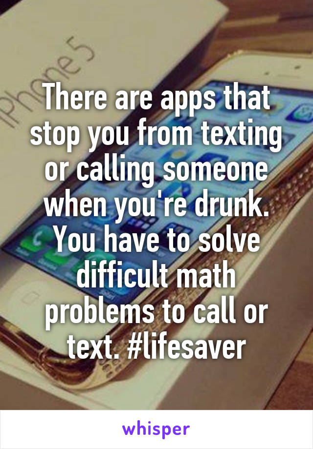 There are apps that stop you from texting or calling someone when ...