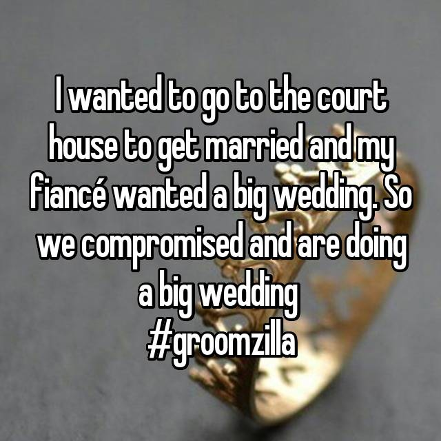 I wanted to go to the court house to get married and my fiancé wanted a big wedding. So we compromised and are doing a big wedding 😂 #groomzilla