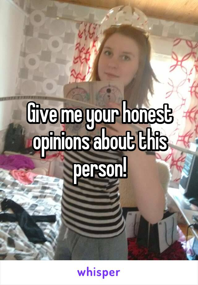 Give me your honest opinions about this person!