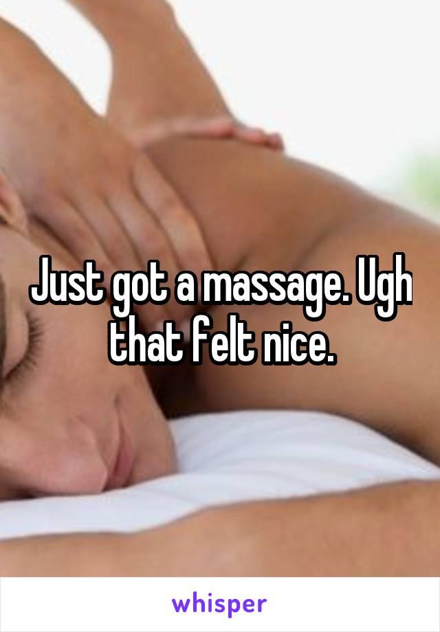 Just got a massage. Ugh that felt nice.