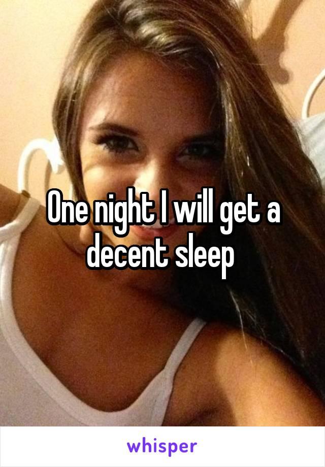 One night I will get a decent sleep