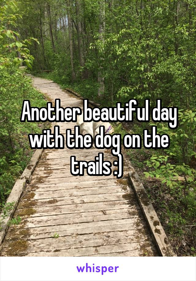 Another beautiful day with the dog on the trails :)