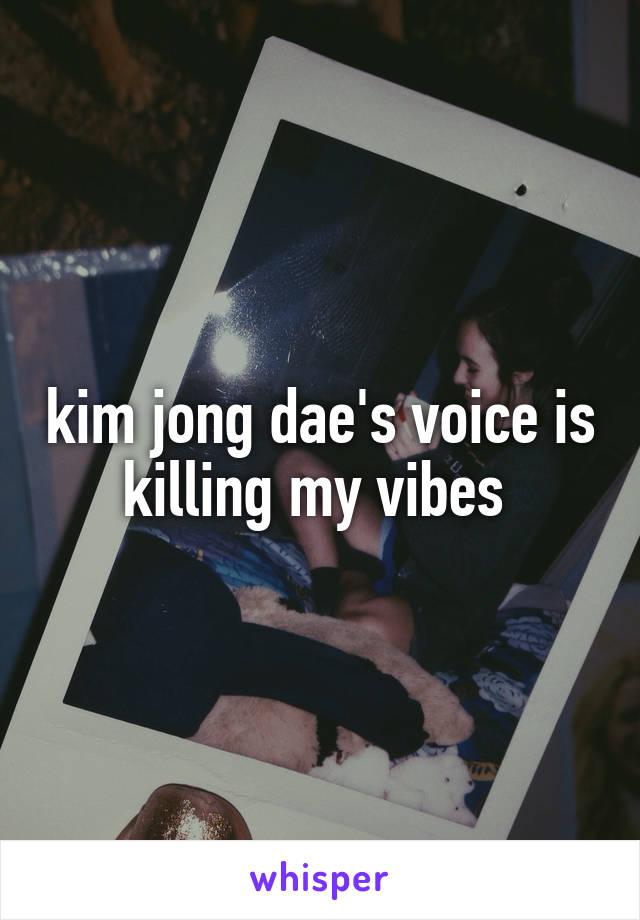kim jong dae's voice is killing my vibes