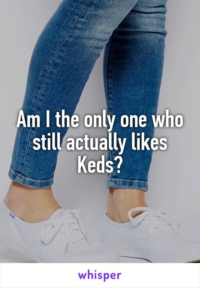 Am I the only one who still actually likes Keds?